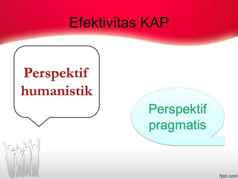 Efektivitas KAP Perspektif humanistik Perspektif pragmatis