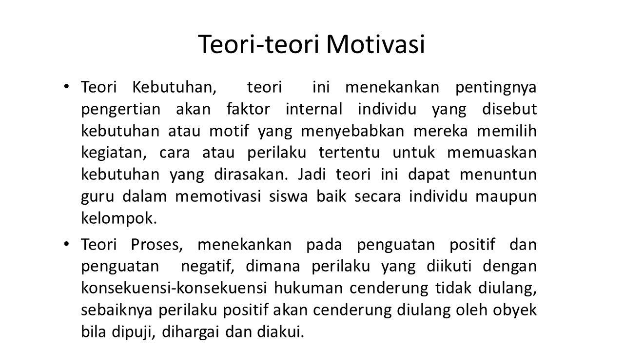 Teori-teori Motivasi Teori Kebutuhan, teori ini menekankan pentingnya pengertian akan faktor internal individu yang disebut kebutuhan atau motif yang