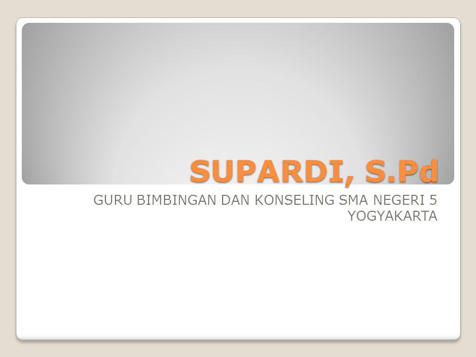 SUPARDI, S.Pd GURU BIMBINGAN DAN KONSELING SMA NEGERI 5 YOGYAKARTA