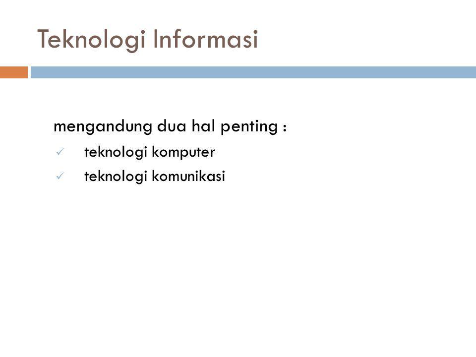 Teknologi Informasi mengandung dua hal penting : teknologi komputer teknologi komunikasi