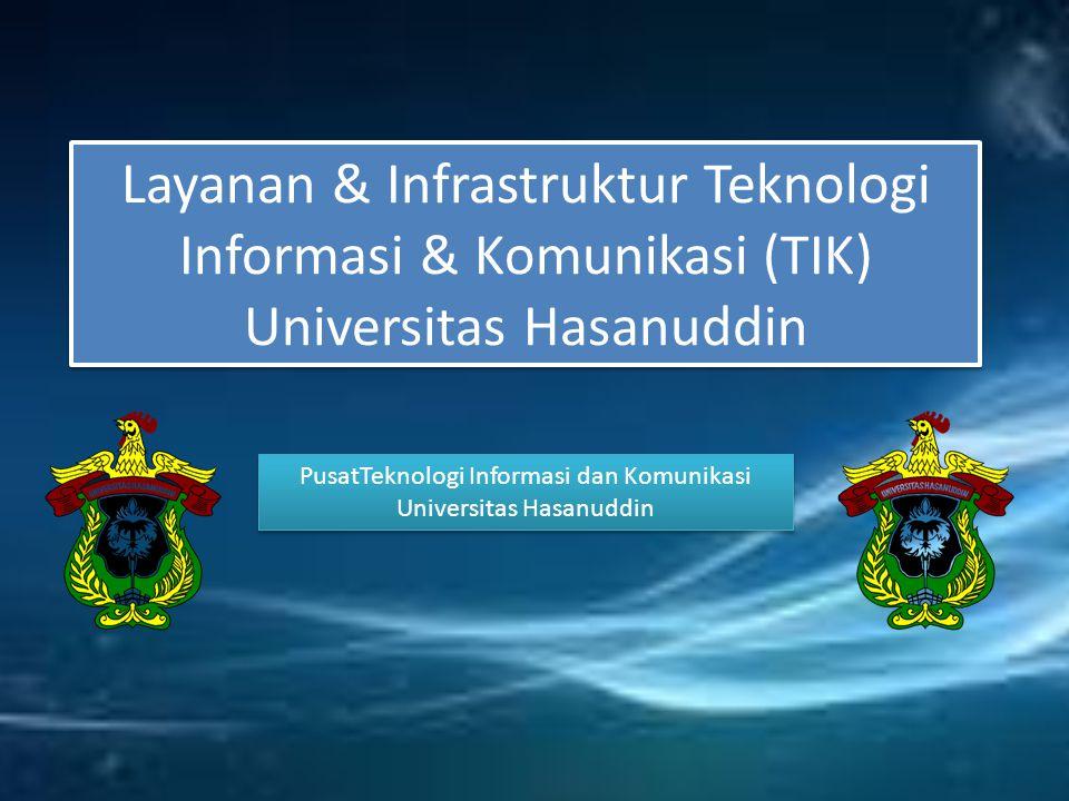 Layanan & Infrastruktur Teknologi Informasi & Komunikasi (TIK) Universitas Hasanuddin PusatTeknologi Informasi dan Komunikasi Universitas Hasanuddin PusatTeknologi Informasi dan Komunikasi Universitas Hasanuddin