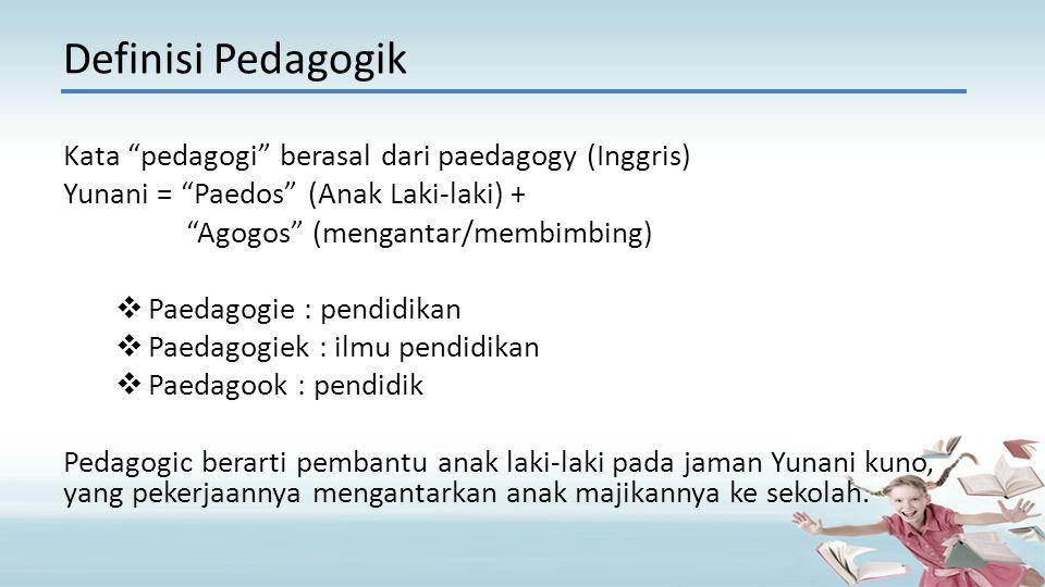 "Definisi Pedagogik Kata ""pedagogi"" berasal dari paedagogy (Inggris) Yunani = ""Paedos"" (Anak Laki-laki) + ""Agogos"" (mengantar/membimbing) PPaedagogie"