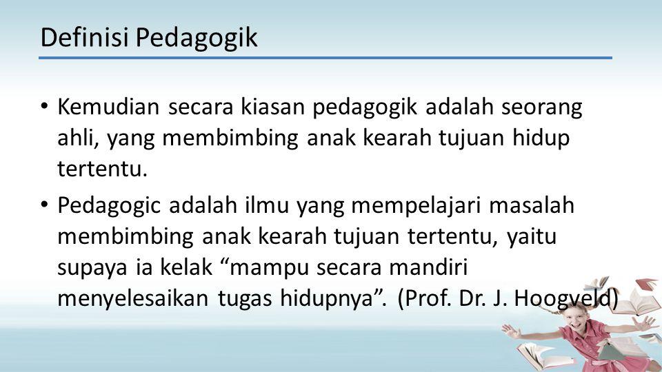 Kemudian secara kiasan pedagogik adalah seorang ahli, yang membimbing anak kearah tujuan hidup tertentu. Pedagogic adalah ilmu yang mempelajari masala