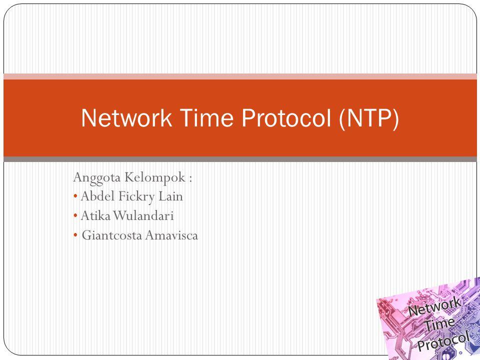 Anggota Kelompok : Abdel Fickry Lain Atika Wulandari Giantcosta Amavisca Network Time Protocol (NTP)
