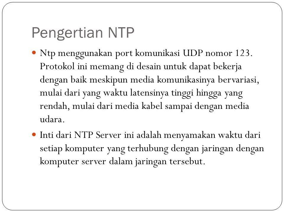 Prinsip Kerja NTP NTP bekerja dengan menggunakan algoritma Marzullo dengan menggunakan referensi skala waktu UTC.