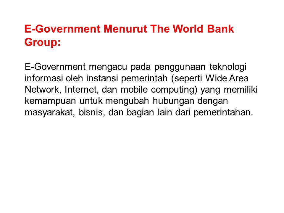 E-Government Menurut The World Bank Group: E-Government mengacu pada penggunaan teknologi informasi oleh instansi pemerintah (seperti Wide Area Networ