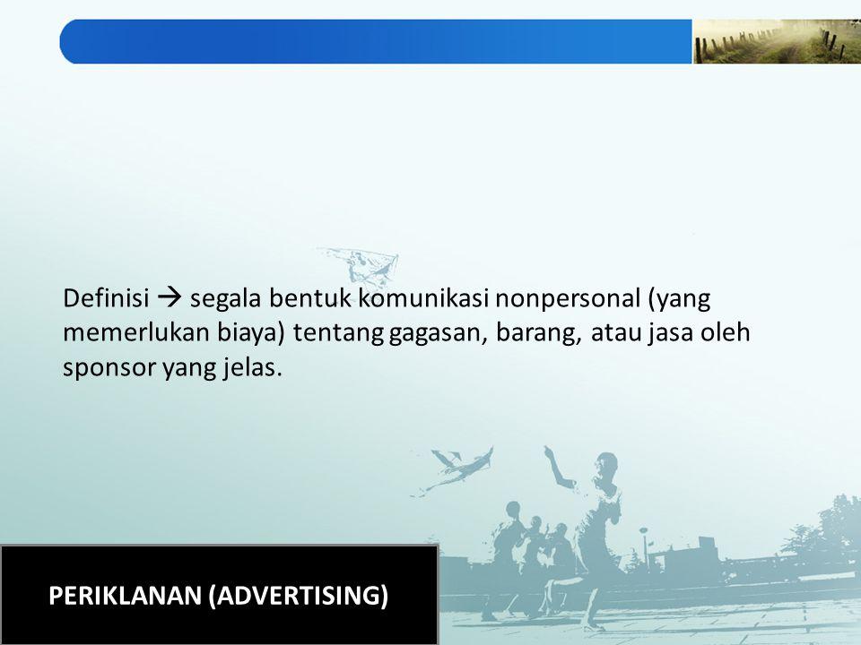 PERIKLANAN (ADVERTISING) Definisi  segala bentuk komunikasi nonpersonal (yang memerlukan biaya) tentang gagasan, barang, atau jasa oleh sponsor yang