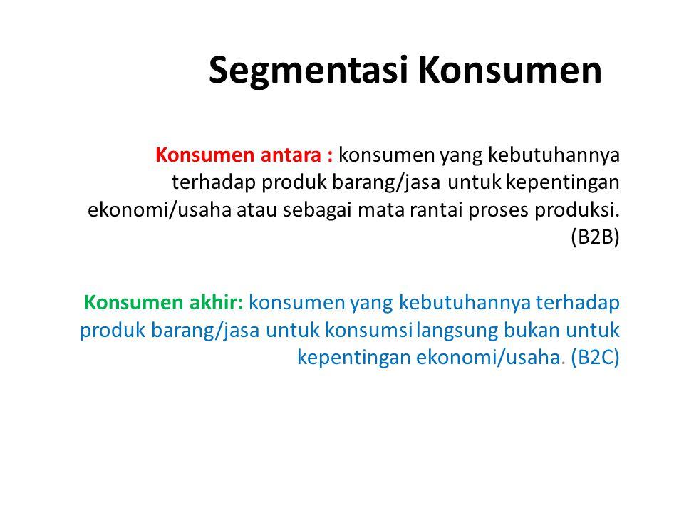 Segmentasi Konsumen Konsumen antara : konsumen yang kebutuhannya terhadap produk barang/jasa untuk kepentingan ekonomi/usaha atau sebagai mata rantai proses produksi.
