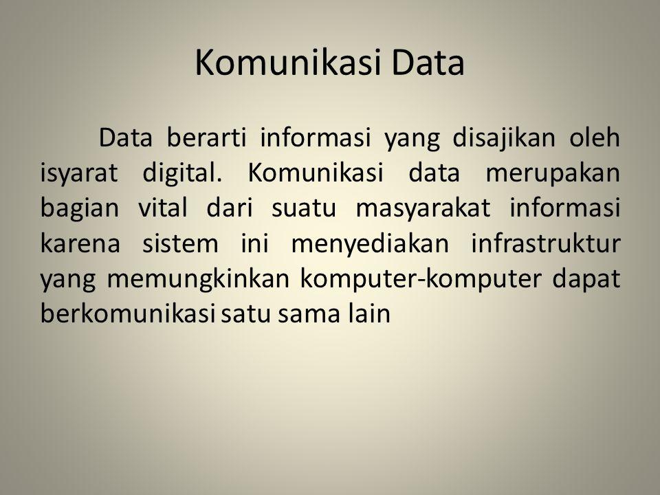 Komunikasi Data Data berarti informasi yang disajikan oleh isyarat digital. Komunikasi data merupakan bagian vital dari suatu masyarakat informasi kar