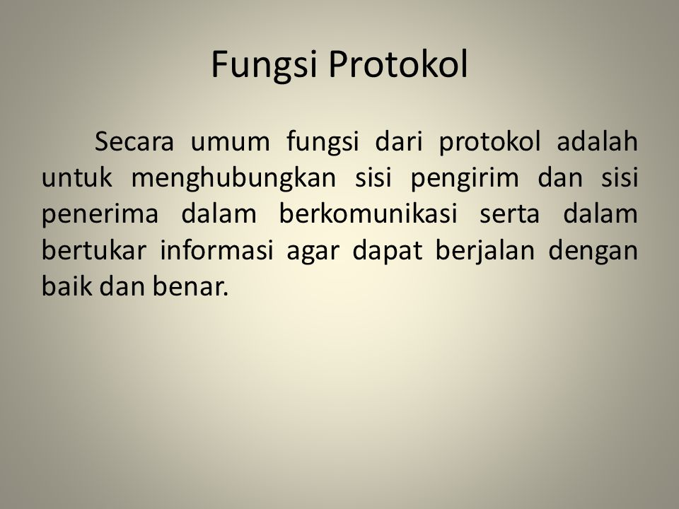 Fungsi Protokol Secara umum fungsi dari protokol adalah untuk menghubungkan sisi pengirim dan sisi penerima dalam berkomunikasi serta dalam bertukar i