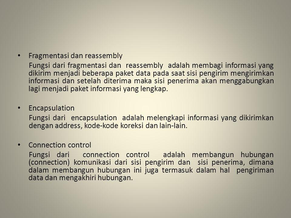 Fragmentasi dan reassembly Fungsi dari fragmentasi dan reassembly adalah membagi informasi yang dikirim menjadi beberapa paket data pada saat sisi pen