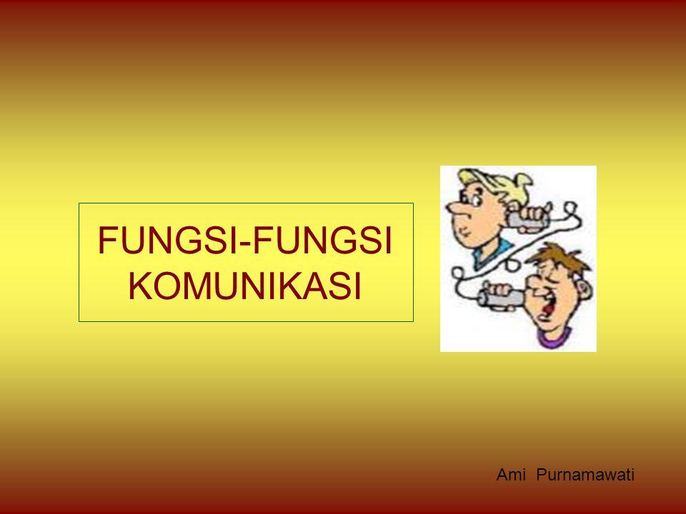 FUNGSI-FUNGSI KOMUNIKASI Ami Purnamawati
