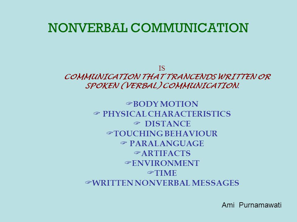 NONVERBAL COMMUNICATION IS COMMUNICATION THAT TRANCENDS WRITTEN OR SPOKEN (VERBAL) COMMUNICATION.