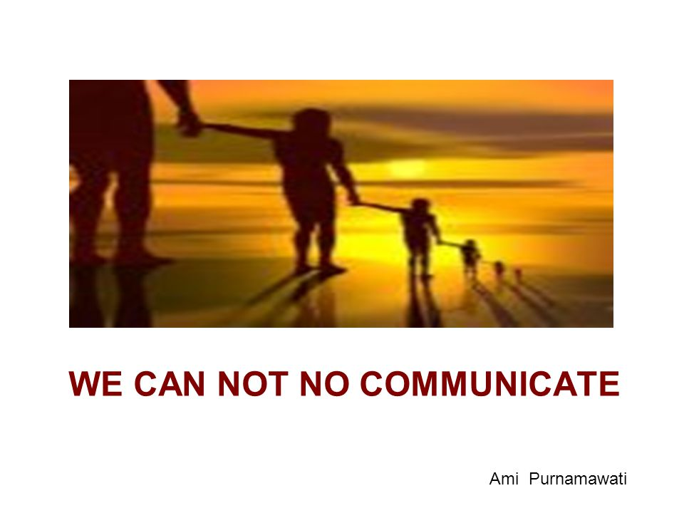 WE CAN NOT NO COMMUNICATE Ami Purnamawati