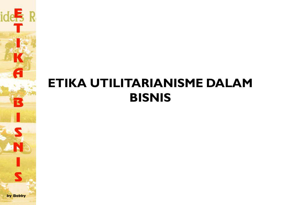 Etika Utilitarianisme Dalam Bisnis Kriteria dan Prinsip Etika Utilitarianisme Nilai Positif Etika Utilitarianisme Utilitarianisme Sebagai Proses dan Standar Penilaian Analisa Keuntungan dan Kerugian Kelemahan Etika Utilitarianisme Etika Utilitarianisme Dikembangkan pertama kali oleh Jeremi Bentham (1748 -1832).