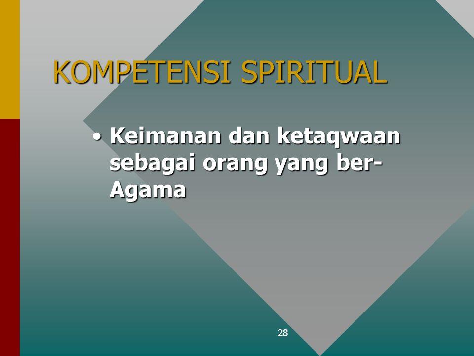 28 KOMPETENSI SPIRITUAL Keimanan dan ketaqwaan sebagai orang yang ber- AgamaKeimanan dan ketaqwaan sebagai orang yang ber- Agama