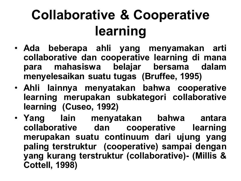 Collaborative & Cooperative learning Ada beberapa ahli yang menyamakan arti collaborative dan cooperative learning di mana para mahasiswa belajar bers