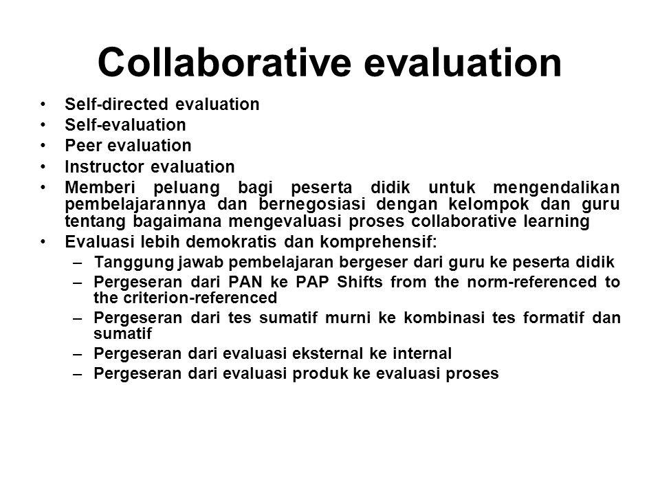 Collaborative evaluation Self-directed evaluation Self-evaluation Peer evaluation Instructor evaluation Memberi peluang bagi peserta didik untuk menge