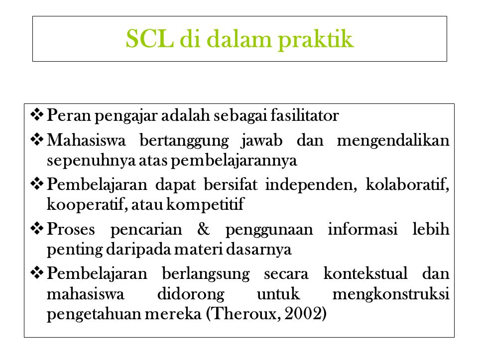 TYPES OF SCL 1.Individual learning 2.Collaborative learning 3.Cooperative learning 4.Autonomous learning 5.Competitive learning 6.Active learning 7.Self-directed learning 8.Case-based learning 9.Project-based learning 10.Problem-based learning