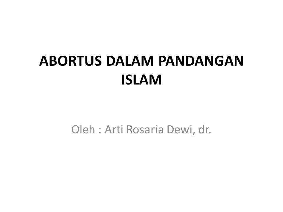 ABORTUS DALAM PANDANGAN ISLAM Oleh : Arti Rosaria Dewi, dr.