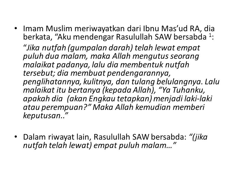 """Imam Muslim meriwayatkan dari Ibnu Mas'ud RA, dia berkata, """"Aku mendengar Rasulullah SAW bersabda 1 : """"Jika nutfah (gumpalan darah) telah lewat empat"""