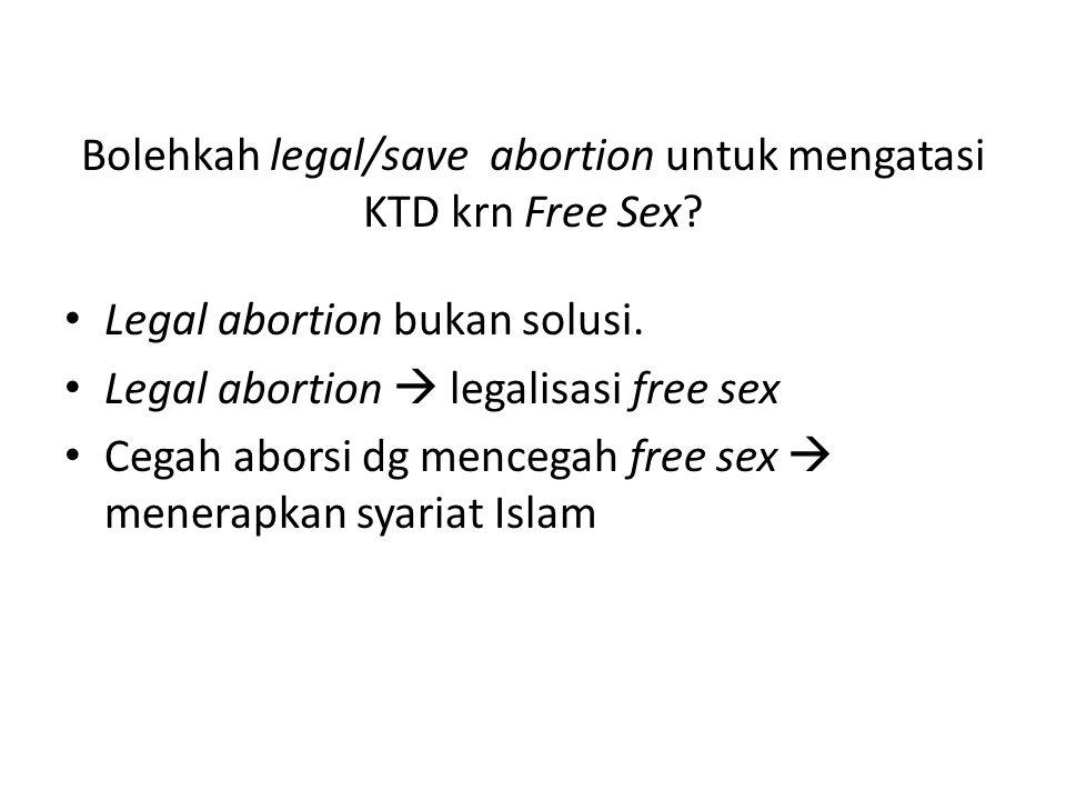 Bolehkah legal/save abortion untuk mengatasi KTD krn Free Sex? Legal abortion bukan solusi. Legal abortion  legalisasi free sex Cegah aborsi dg mence