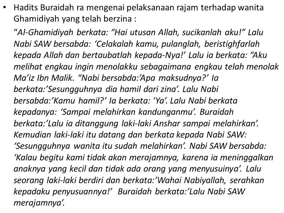 """Hadits Buraidah ra mengenai pelaksanaan rajam terhadap wanita Ghamidiyah yang telah berzina : """"Al-Ghamidiyah berkata: """"Hai utusan Allah, sucikanlah ak"""