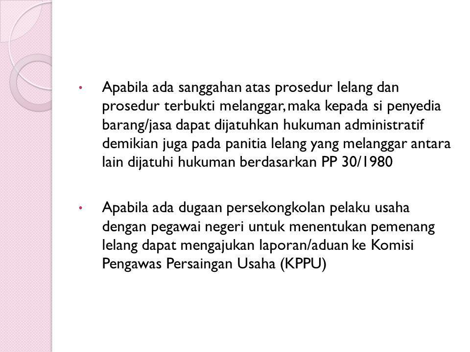 Apabila ada sanggahan atas prosedur lelang dan prosedur terbukti melanggar, maka kepada si penyedia barang/jasa dapat dijatuhkan hukuman administratif