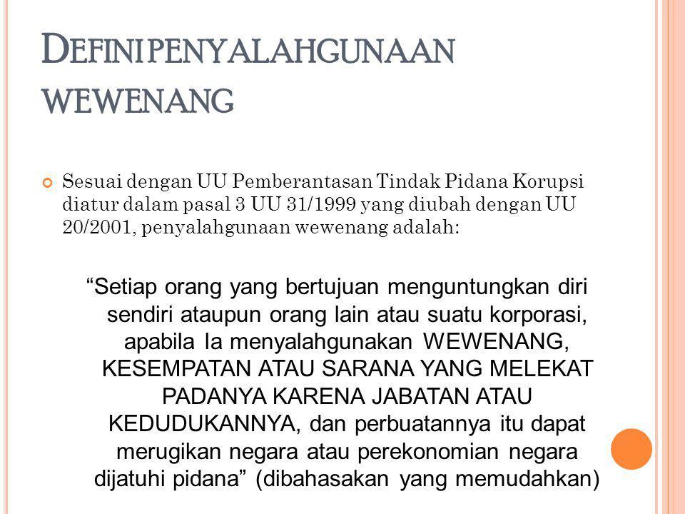 D EFINI PENYALAHGUNAAN WEWENANG Sesuai dengan UU Pemberantasan Tindak Pidana Korupsi diatur dalam pasal 3 UU 31/1999 yang diubah dengan UU 20/2001, pe