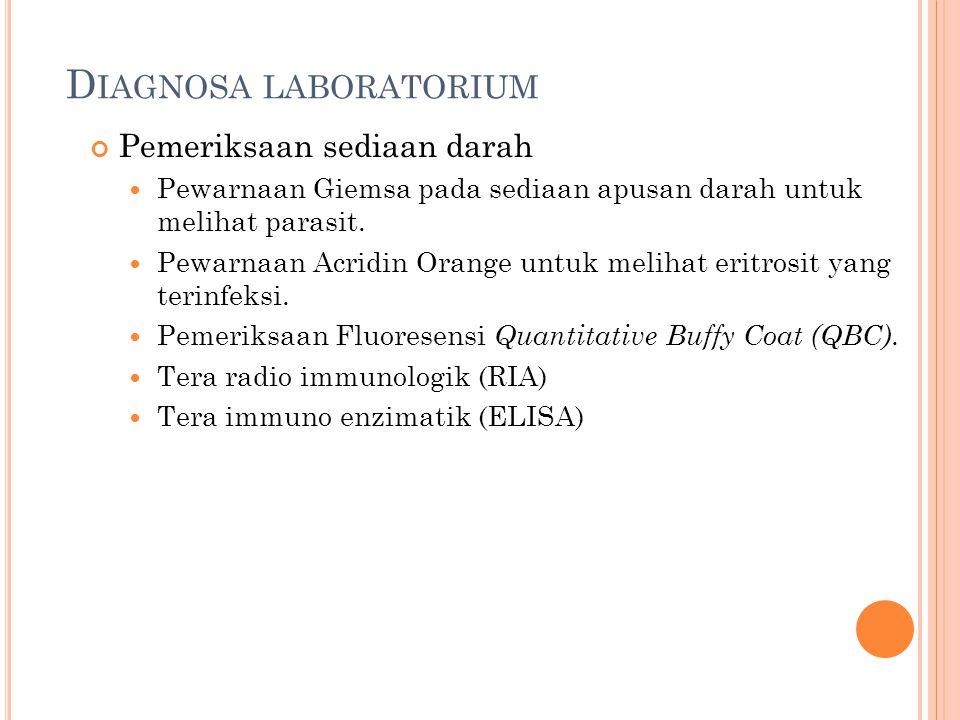 D IAGNOSA LABORATORIUM Pemeriksaan sediaan darah Pewarnaan Giemsa pada sediaan apusan darah untuk melihat parasit. Pewarnaan Acridin Orange untuk meli