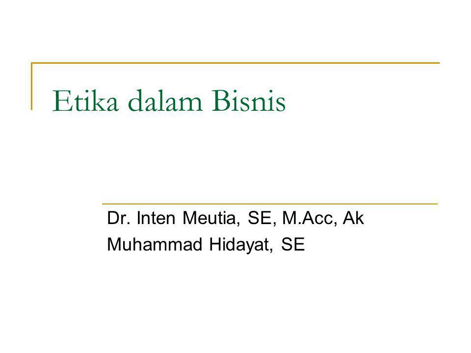 Etika dalam Bisnis Dr. Inten Meutia, SE, M.Acc, Ak Muhammad Hidayat, SE