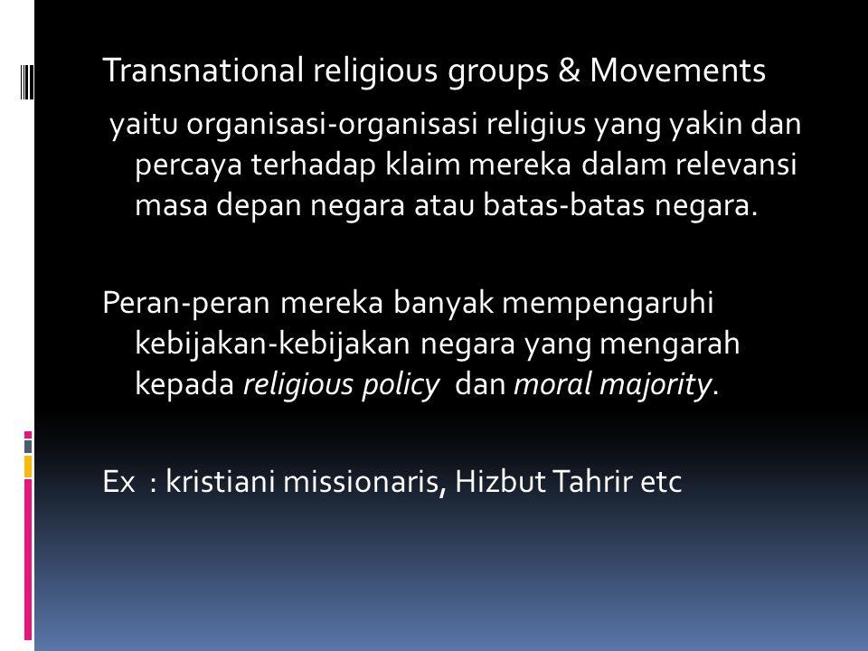 Transnational religious groups & Movements yaitu organisasi-organisasi religius yang yakin dan percaya terhadap klaim mereka dalam relevansi masa depan negara atau batas-batas negara.