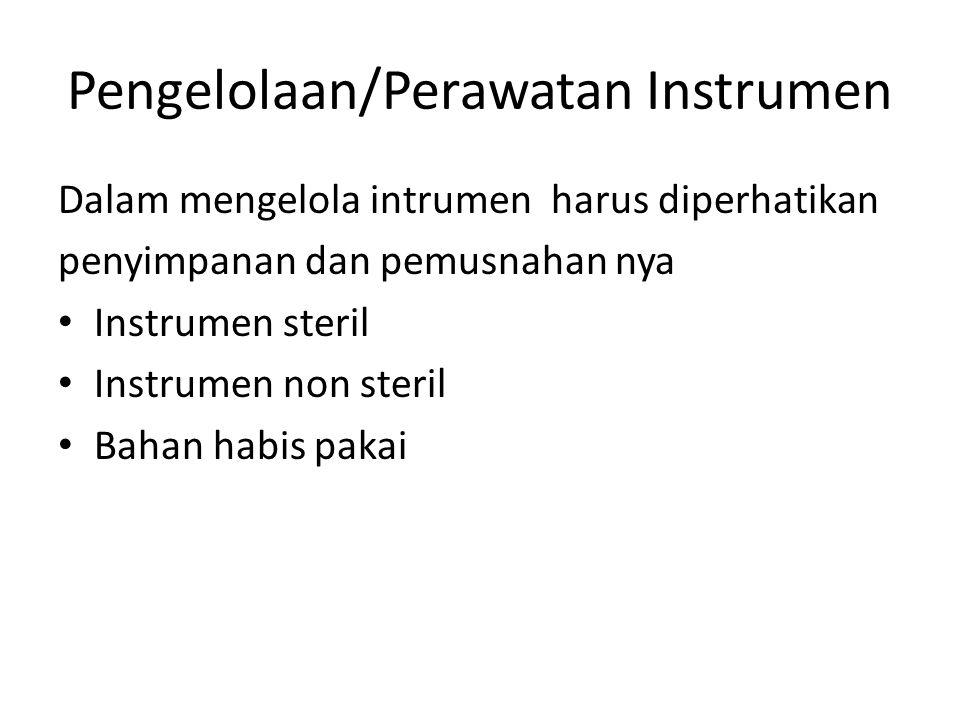 Pengelolaan/Perawatan Instrumen Dalam mengelola intrumen harus diperhatikan penyimpanan dan pemusnahan nya Instrumen steril Instrumen non steril Bahan