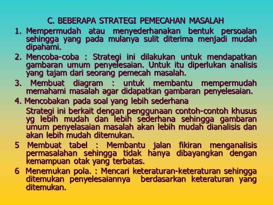 C. BEBERAPA STRATEGI PEMECAHAN MASALAH 1.Mempermudah atau menyederhanakan bentuk persoalan sehingga yang pada mulanya sulit diterima menjadi mudah dip