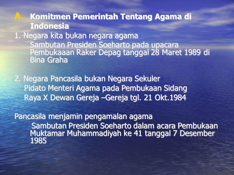 A. Komitmen Pemerintah Tentang Agama di Indonesia Indonesia 1. Negara kita bukan negara agama Sambutan Presiden Soeharto pada upacara Pembukaaan Raker
