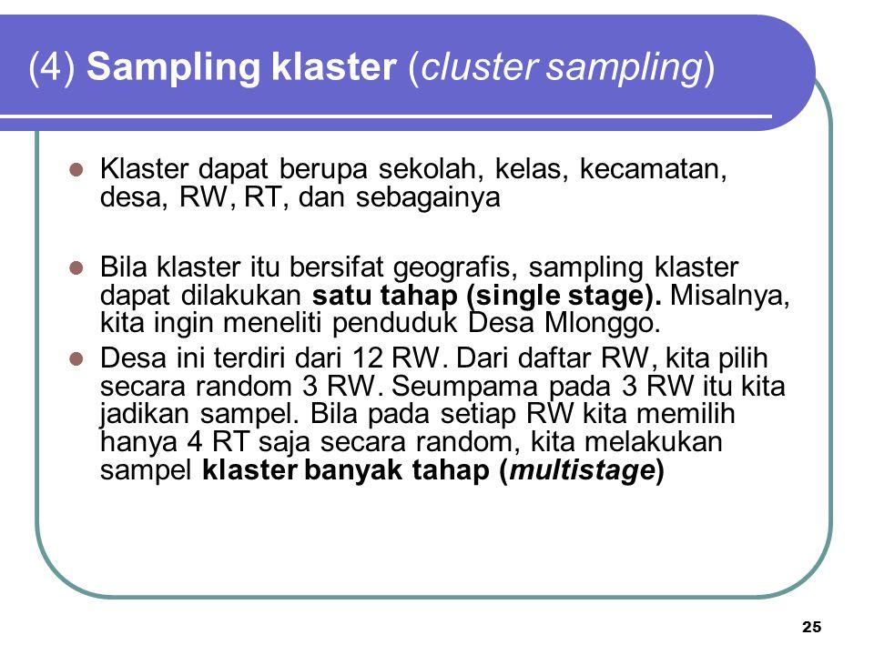 25 (4) Sampling klaster (cluster sampling) Klaster dapat berupa sekolah, kelas, kecamatan, desa, RW, RT, dan sebagainya Bila klaster itu bersifat geog