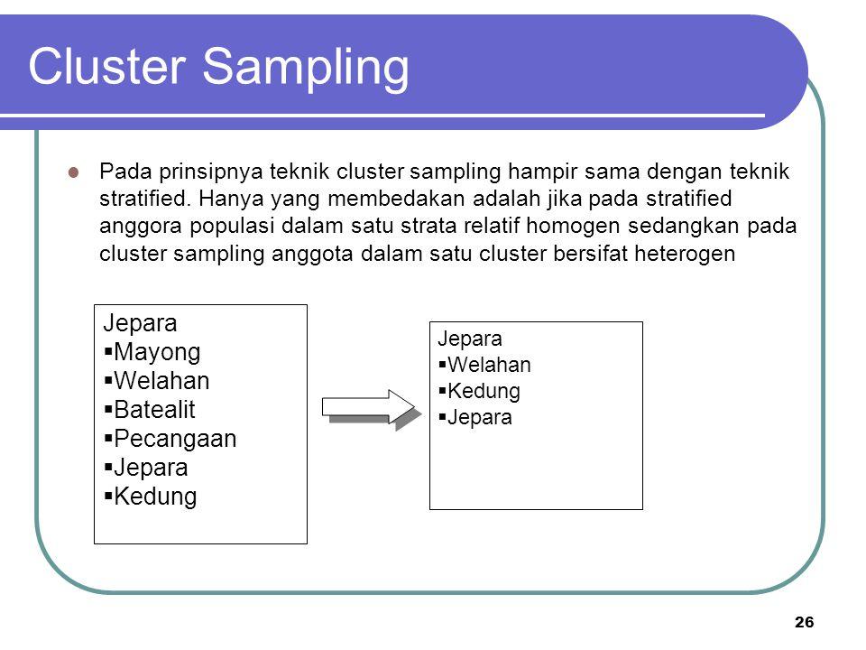 26 Cluster Sampling Pada prinsipnya teknik cluster sampling hampir sama dengan teknik stratified. Hanya yang membedakan adalah jika pada stratified an