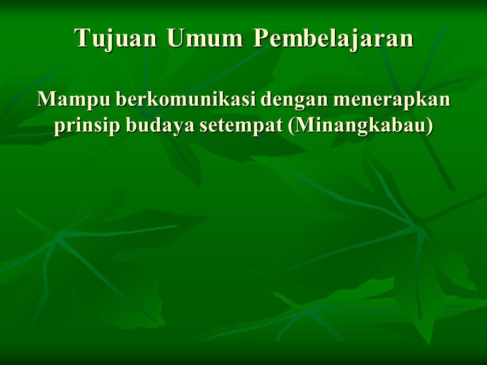 Tujuan Umum Pembelajaran Mampu berkomunikasi dengan menerapkan prinsip budaya setempat (Minangkabau)