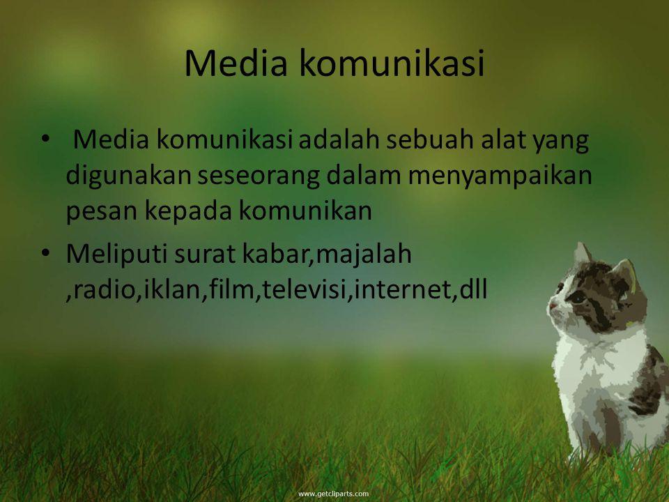 Media komunikasi Media komunikasi adalah sebuah alat yang digunakan seseorang dalam menyampaikan pesan kepada komunikan Meliputi surat kabar,majalah,r