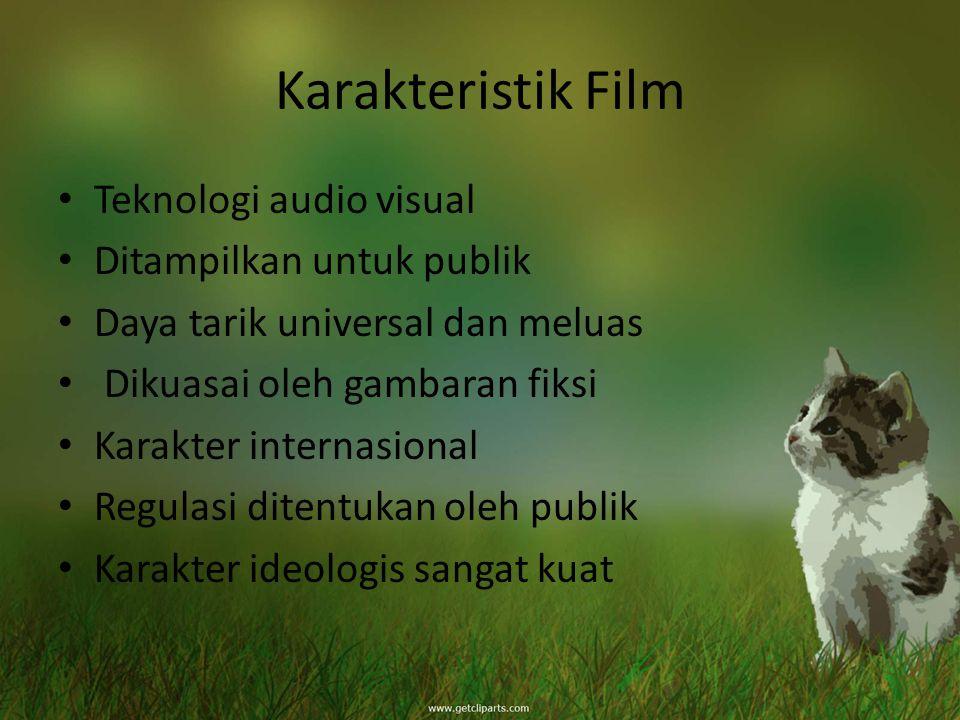 Karakteristik Film Teknologi audio visual Ditampilkan untuk publik Daya tarik universal dan meluas Dikuasai oleh gambaran fiksi Karakter internasional