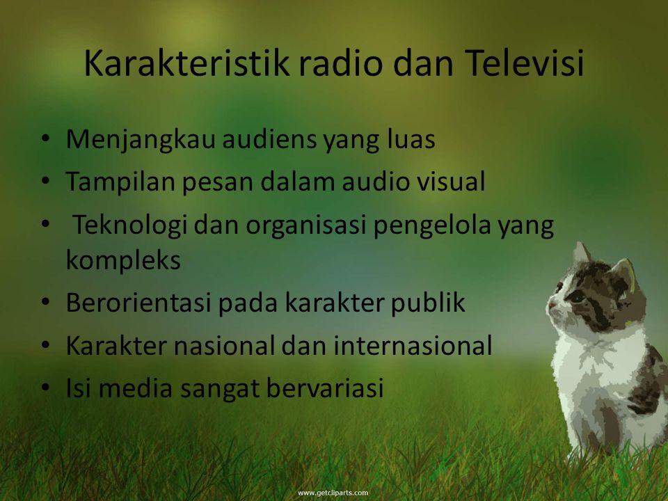 Karakteristik radio dan Televisi Menjangkau audiens yang luas Tampilan pesan dalam audio visual Teknologi dan organisasi pengelola yang kompleks Beror