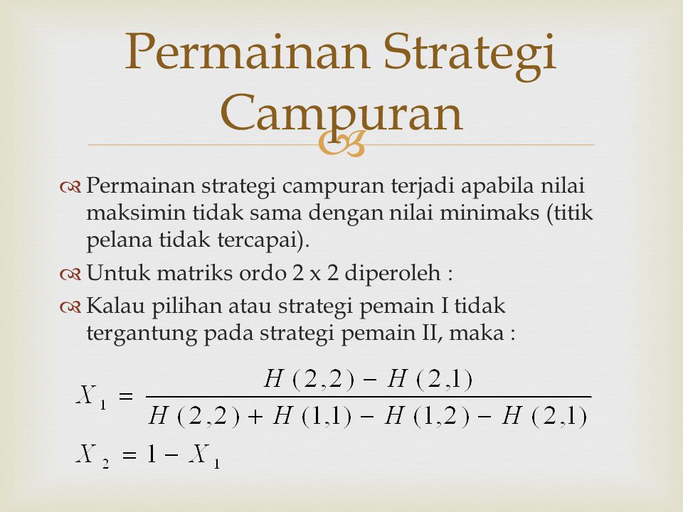  Permainan Strategi Campuran  Permainan strategi campuran terjadi apabila nilai maksimin tidak sama dengan nilai minimaks (titik pelana tidak tercap