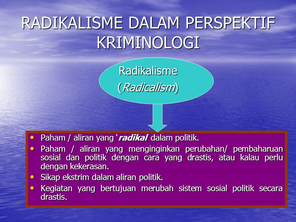 RADIKALISME DALAM PERSPEKTIF KRIMINOLOGI Radikalisme (Radicalism) Paham / aliran yang 'radikal' dalam politik. Paham / aliran yang 'radikal' dalam pol