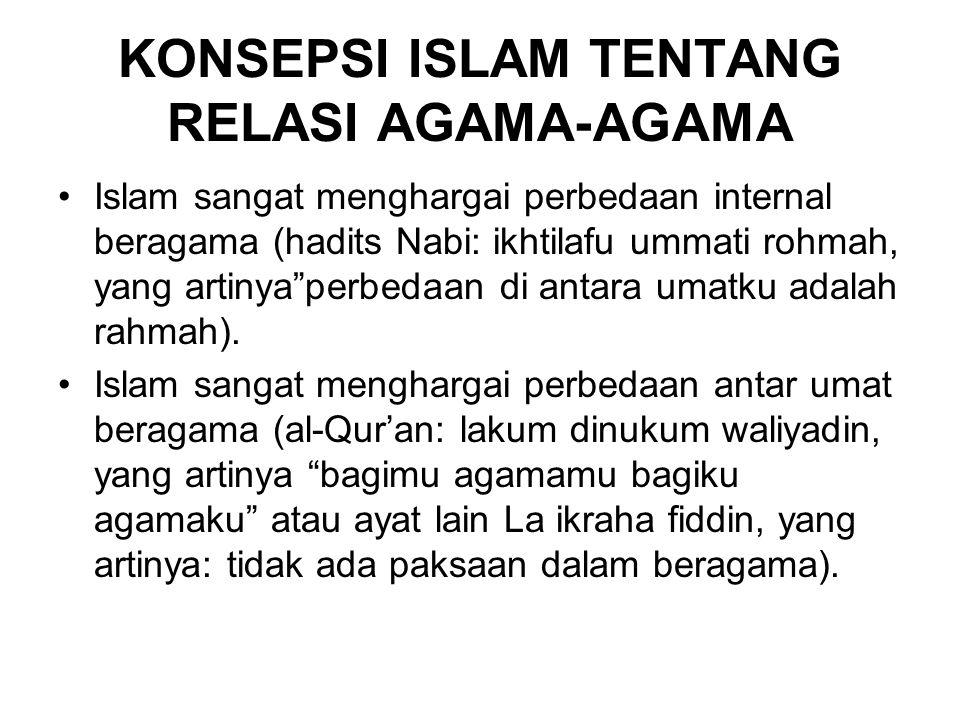 """KONSEPSI ISLAM TENTANG RELASI AGAMA-AGAMA Islam sangat menghargai perbedaan internal beragama (hadits Nabi: ikhtilafu ummati rohmah, yang artinya""""perb"""