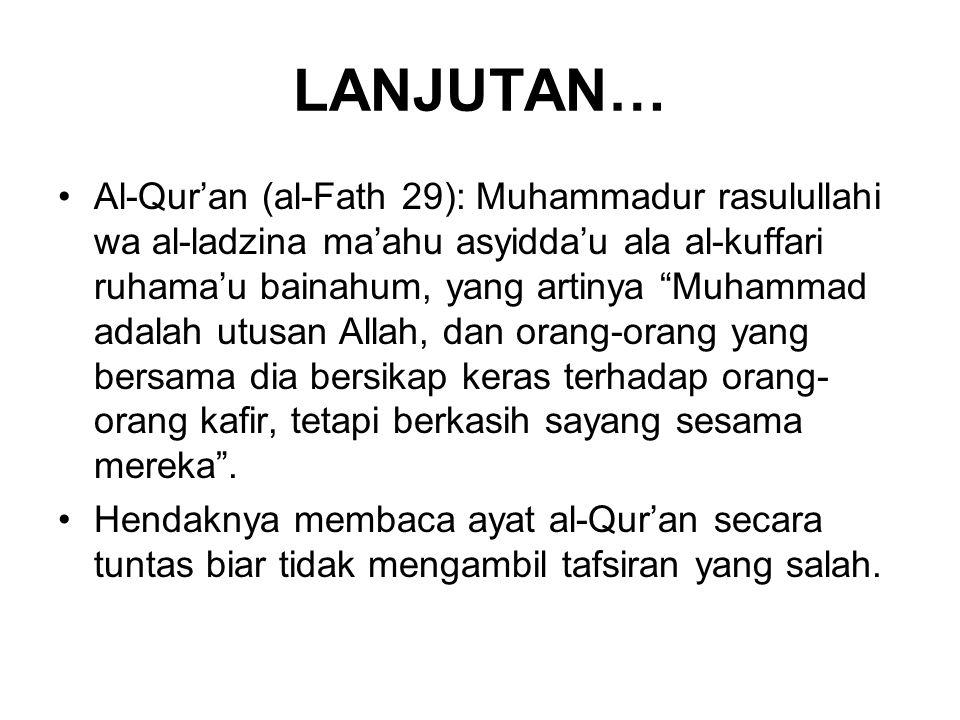 """LANJUTAN… Al-Qur'an (al-Fath 29): Muhammadur rasulullahi wa al-ladzina ma'ahu asyidda'u ala al-kuffari ruhama'u bainahum, yang artinya """"Muhammad adala"""