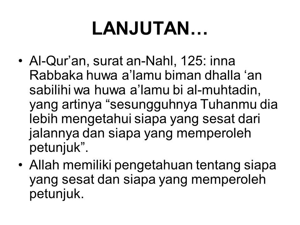 """LANJUTAN… Al-Qur'an, surat an-Nahl, 125: inna Rabbaka huwa a'lamu biman dhalla 'an sabilihi wa huwa a'lamu bi al-muhtadin, yang artinya """"sesungguhnya"""