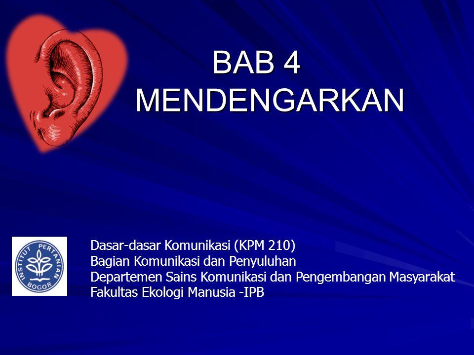 BAB 4 MENDENGARKAN Dasar-dasar Komunikasi (KPM 210) Bagian Komunikasi dan Penyuluhan Departemen Sains Komunikasi dan Pengembangan Masyarakat Fakultas