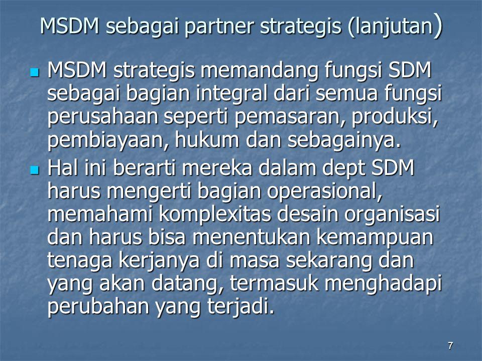 7 MSDM sebagai partner strategis (lanjutan ) MSDM strategis memandang fungsi SDM sebagai bagian integral dari semua fungsi perusahaan seperti pemasara