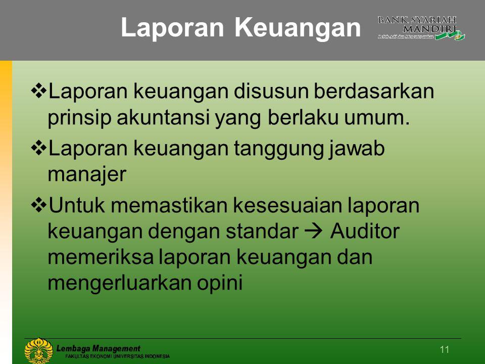11 Laporan Keuangan  Laporan keuangan disusun berdasarkan prinsip akuntansi yang berlaku umum.  Laporan keuangan tanggung jawab manajer  Untuk mema