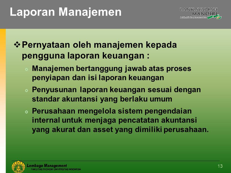 13 Laporan Manajemen  Pernyataan oleh manajemen kepada pengguna laporan keuangan :  Manajemen bertanggung jawab atas proses penyiapan dan isi lapora